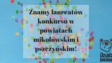 """Zdjęcie przedstawia kolorowe balony na tle nieba. W centralnej części zdjęcia jest wspisany tekst """"Znamy laureatów konkursu w powiatach mikołowskim i pdszczyńskim"""", a w dolnym prawym rogu widnieje logo programu Działaj Lokalnie"""