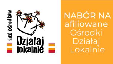 """Obrazek zawiera po lewej logo programu Działaj Lokalnie. Po prawej, na żółtym tle, znajduje się napis """"NABÓR NA afiliowane Ośrodki Działaj Lokalnie""""."""
