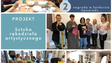 """Zdjęcia z realizacji projektu """"Sztuka rękodzieła artystycznego"""" - nagrodzonego w konkursie Opowiedz..."""